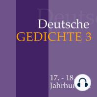 Deutsche Gedichte 3: 17. - 18. Jahrhundert: Daniel Casper von Lohenstein, Abraham a Sancta Clara, Barthold Heinrich Brockes und andere.