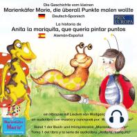 Die Geschichte vom kleinen Marienkäfer Marie, die überall Punkte malen wollte. Deutsch-Spanisch / La historia de Anita la mariquita, que quería pintar puntos. Aleman-Español