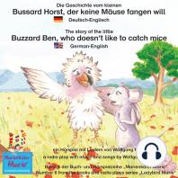 Die Geschichte vom kleinen Bussard Horst, der keine Mäuse fangen will. Deutsch-Englisch / The story of the little Buzzard Ben, who doesn't like to catch mice. German-English