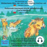 Die Geschichte vom kleinen Wildschwein Max, der sich nicht dreckig machen will. Deutsch-Türkisch / Kirlenmek istemeyen küçük yabandomuzu Can'in hikayesi. Almanca-Türkce.
