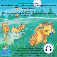 Die Geschichte vom kleinen Wildschwein Max, der sich nicht dreckig machen will. Deutsch-Spanisch / La historia de Max el pequeño jabalí que no quiere ensuciarse. Aleman-Español