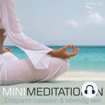 Entspannt loslassen & lebendig sein mit Mini Meditationen: Selbsterkenntnis, Kraft, Gelassenheit und Ruhe durch Entspannung & Achtsamkeit