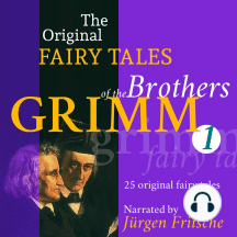 The Original Fairy Tales of the Brothers Grimm. Part 1 of 8.: Incl. The frog king, Rapunzel, Hansel and Grethel, The wolf and the seven little kids, Cinderella, Mother Holle, The seven ravens, The valiant little tailor, and many more. 25 original fairy tales.