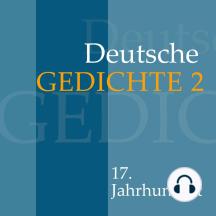 Deutsche Gedichte 2: 17. Jahrhundert: Werke von Paul Fleming, Andreas Gryphius, Christian Hofmann von Hofmannswaldau und anderen.