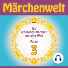 Märchenwelt – Die schönsten Märchen aus aller Welt. Folge 3: Weltmärchen aus dem Orient, Russland, Deutschland, Norwegen, Frankreich, Italien und Dänemark!