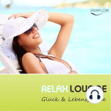 Relax Lounge - Entspannung & Positives Denken für mehr Glück & Lebensfreude: Mentaltraining für mehr Glücksmomente und Entspannung bei Stress