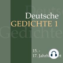 Deutsche Gedichte 1: 15. - 17. Jahrhundert: Werke von Martin Luther, Hans Sachs, Simon Dach, Friedrich von Logau, Paul Gerhardt und anderen.