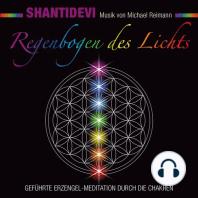 Regenbogen des Lichts. Geführte Erzengel-Meditation durch die Chakren