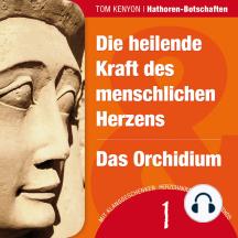 Die heilende Kraft des menschlichen Herzens & Das Orchidium: Zwei Botschaften der Hathoren (Hörbuch mit Klanggeschenken)