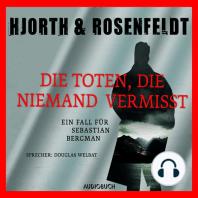 Die Toten, die niemand vermisst - Die Fälle des Sebastian Bergman, Band 3 (Ungekürzt)