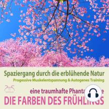 Die Farben des Frühlings: Spaziergang durch die erblühende Natur, eine traumhafte Phantasiereise mit der P&A Methode