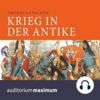 Krieg in der Antike (Ungekürzt)