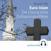 Euro-Islam - Die Lösung eines Zivilisationskonfliktes (Ungekürzt)