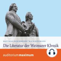 Die Literatur der Weimarer Klassik (Ungekürzt)