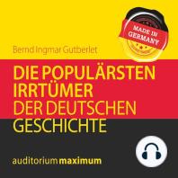 Die populärsten Irrtümer der deutschen Geschichte (Ungekürzt)