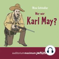 Wer war Karl May? (Ungekürzt)