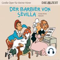 """Der Barbier von Sevilla - Die ZEIT-Edition """"Große Oper für kleine Hörer"""" (Ungekürzt)"""