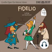 """Fidelio - Die ZEIT-Edition """"Große Oper für kleine Hörer"""" (Ungekürzt)"""