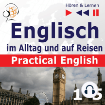 Englisch im Alltag und auf Reisen – Practical English: Teile 1-5 (Niveau A2 bis B1) – Hören & Lernen)