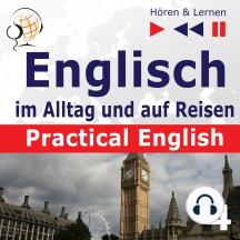 Englisch im Alltag und auf Reisen – Practical English: Teil 4. Problemlösungen (Niveau A2 bis B1) – Hören & Lernen)