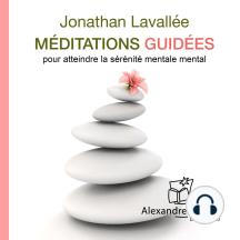 Méditations guidées: Pour atteindre la sérénité mentale