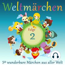 Weltmärchen: 50 wunderbare Märchen aus aller Welt: Folge 2