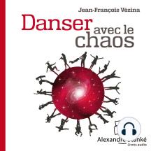 Danser avec le chaos: Accueillez l'inatendu dans votre vie