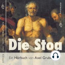 Die Stoa: Das stoische Denken als eine allgemeine menschliche Intuition, Texte der Stoa, zusammengestellt, kommentiert und gelesen von Axel Grube.
