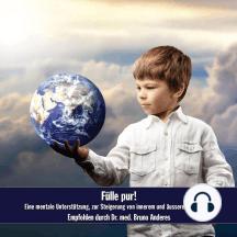 Fülle pur!: Eine mentale Unterstützung - zur Steigerung von innerem und äusserem Reichtum