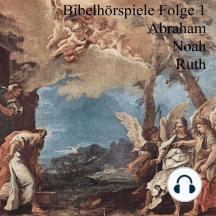 Abraham Noah Ruth: Bibelhörspiele 1