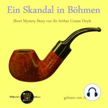 Ein Skandal in Böhmen: Short Mystery Story von Sir Arthur Conan Doyle