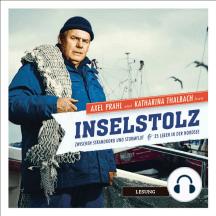 Inselstolz - Das Hörbuch: Zwischen Strandkorb und Sturmflut - 18 Leben in der Nordsee