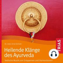 Heilende Klänge des Ayurveda: Vedische Musik zum Entspannen und Harmonisieren