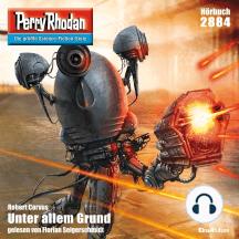 """Perry Rhodan 2884: Unter allem Grund: Perry Rhodan-Zyklus """"Sternengruft"""""""