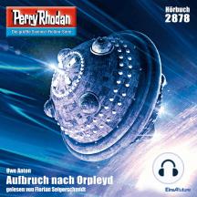 """Perry Rhodan 2878: Aufbruch nach Orpleyd: Perry Rhodan-Zyklus """"Sternengruft"""""""
