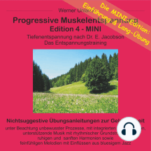 Progressive Muskelentspannung Edition 4 - MINI: Tiefenentspannung nach Dr. E. Jacobson. Das Entspannungstraining