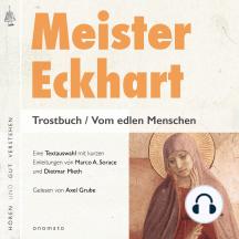 Meister Eckhart. Trostbuch / Vom edlen Menschen: Gelesen von Axel Grube