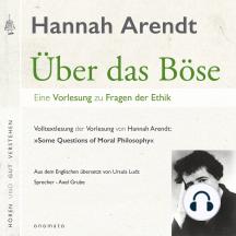 Über das Böse. Eine Vorlesung zu Fragen der Ethik: Volltextlesung von Axel Grube.
