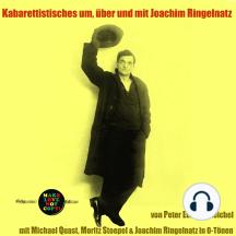 Kabarettistisches um, über und mit Joachim Ringelnatz: mit Michael Quast, Moritz Stoepel & Joachim Ringelnatz in O-Tönen