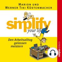 simplify your life - Den Arbeitsalltag gelassen meistern