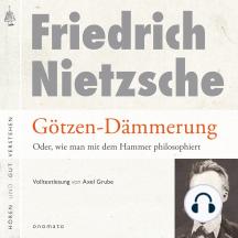 Götzendämmerung oder wie man mit dem Hammer philosophiert: Volltextlesung von Axel Grube.