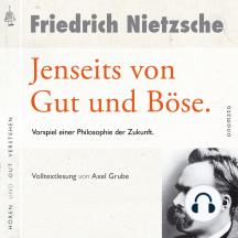 Jenseits von Gut und Böse. Vorspiel einer Philosophie der Zukunft: Volltextlesung von Axel Grube.
