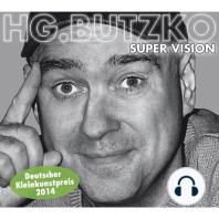 HG. Butzko, Super Vision