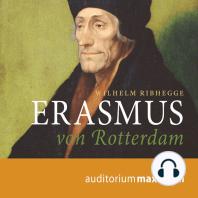 Erasmus von Rotterdam (Ungekürzt)