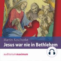 Jesus war nie in Bethlehem (Ungekürzt)
