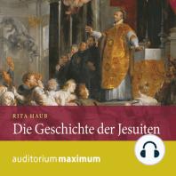 Die Geschichte der Jesuiten (Ungekürzt)