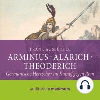 Arminius - Alarich - Theoderich (Ungekürzt)
