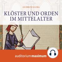 Klöster und Orden im Mittelalter (Ungekürzt)