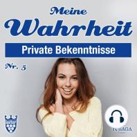 Private Bekenntnisse - Meine Wahrheit 5 (Ungekürzt)