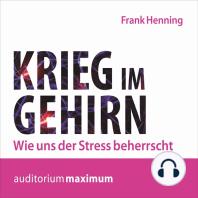 Krieg im Gehirn - Wie uns der Stress beherrscht (Ungekürzt)